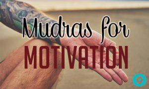 Motivate Yourself With These Simple Mudras and Mantras