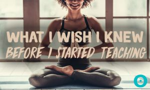 What I Wish I Knew Before Teaching My First Yoga Class