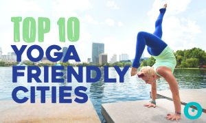 Top 10 Yoga Friendly Cities in America You Need to Visit