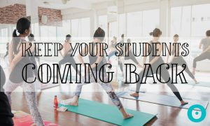 How to Keep Your Yoga Students Coming Back