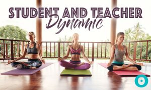Top 3 Tips For Creating a Healthy Relationship With Your Yoga Students