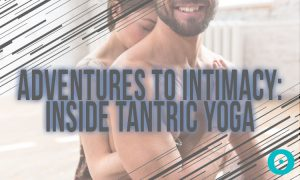 Spiritual Intimacy: What You Don't Know About Tantric Yoga