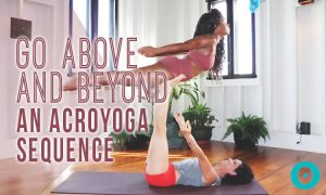 3 AcroYoga Poses That Allow You to Go Above and Beyond