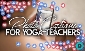 30 Instagram Captions That Every Yoga Teacher Can Relate To
