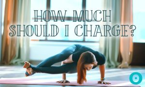 How Much Should I Charge as a Yoga Teacher?