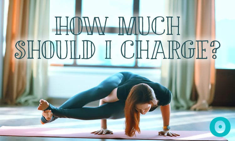 How Much Should I Charge As A Yoga Teacher