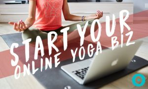 10 Tips for Starting Your Own Online Yoga Course
