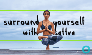 surround yourself with sattva