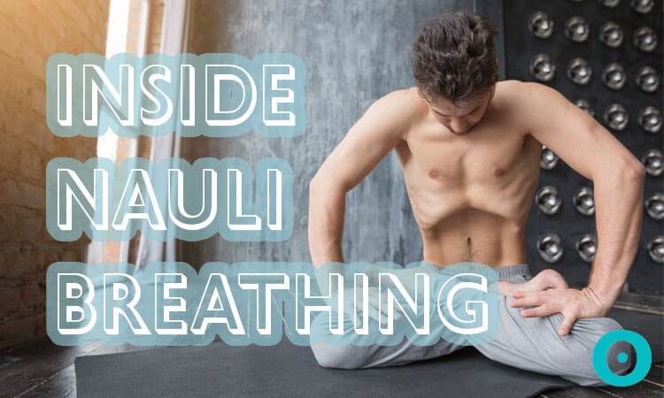 Activate the Digestive Fire By Practicing Nauli Breathing
