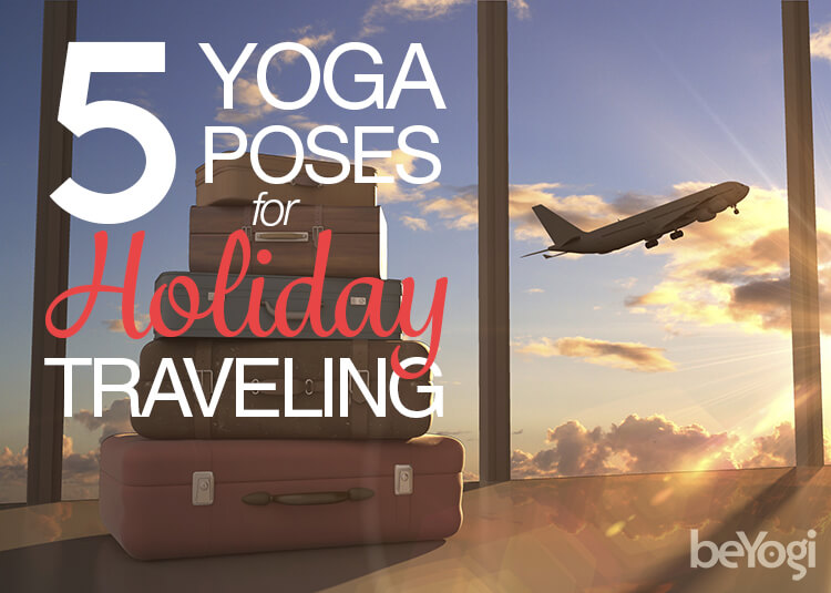 Yoga Poses for Holiday Traveling