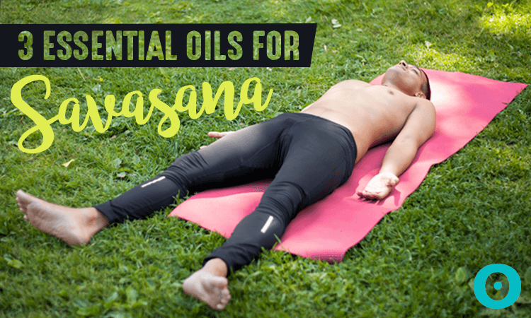 essential oils for savasana