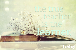 """The true teacher is the learner."""